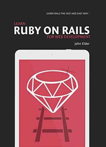 Learn Ruby On Rails For Web Development: Learn Rails The Fast And Easy Way (English Edition)