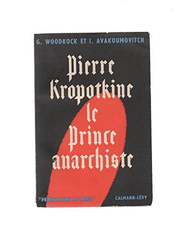 Pierre kropotkine. le prince anarchiste. traduit de l'anglais par eugène bestaux