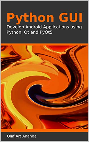 Python GUI: Develop Android Applications using Python, Qt and PyQt5 (English Edition)