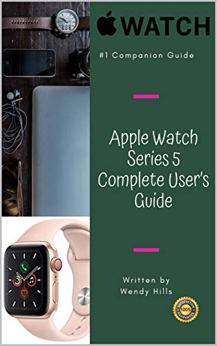Apple Watch Series 5 Complete User's Guide: The Beginner and Pro's Manual to Master Your Apple Watch Series 5 and WatchOS 6, Complete Guide to Learn Advanced Tips and Tricks