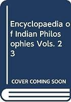 Encyclopaedia of Indian Philosophies Vols. 23