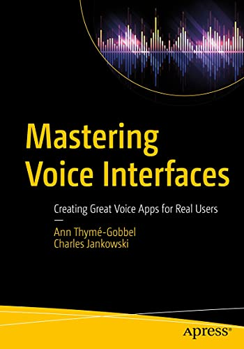 Mastering Voice Interfaces: Creating Great Voice Apps for Real Users (English Edition)