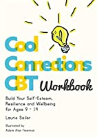 Cool Connections CBT Workbook: Build Your Self-Esteem, Resilience and Well-Being for Ages 9-14 (Cool Connections with CBT)