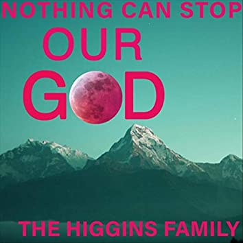 Nothing Can Stop Our God
