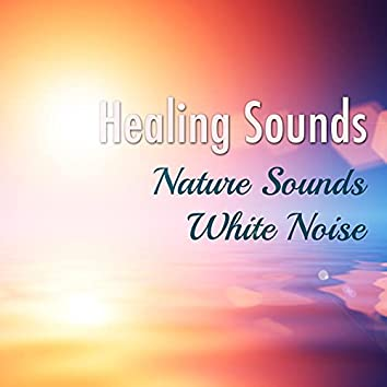 Healing Sounds: Nature Sounds and White Noise to Stimulate Positive Thoughts and Inner Peace