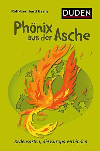 Phönix aus der Asche: Redensarten, die Europa verbinden (Duden Sprachwissen)