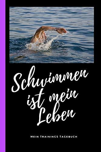 Schwimmen ist mein Leben mein Trainings Tagebuch: Schwimm Tagebuch und Kalender 2020 für Schwimmer. Terminplaner mit Wochenübersicht.