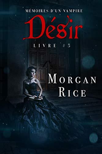 Désir: Mémoires d'un Vampire – Livre Cinq (French Edition)