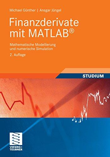 Finanzderivate mit MATLAB: Mathematische Modellierung und numerische Simulation