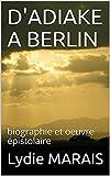 D'ADIAKE A BERLIN: biographie et oeuvre épistolaire concourskdp2021
