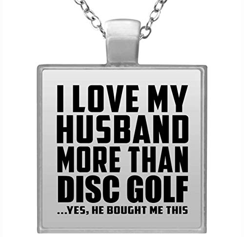 I Love My Husband More Than Disc Golf - Square Necklace Collar,...