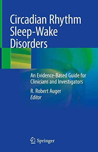 Compare Textbook Prices for Circadian Rhythm Sleep-Wake Disorders: An Evidence-Based Guide for Clinicians and Investigators 1st ed. 2020 Edition ISBN 9783030438029 by Auger, R. Robert