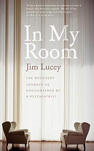 In My Room: The Recovery Journey as Encountered by a Psychiatrist