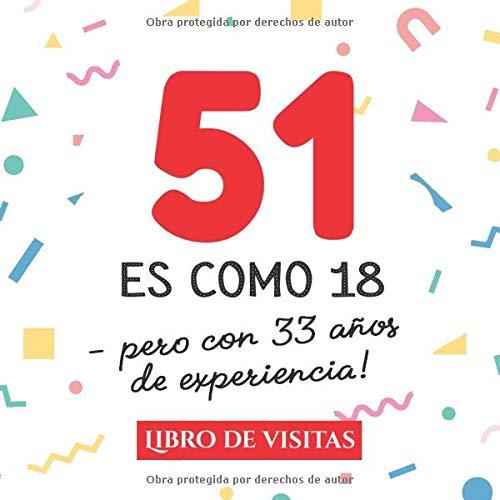 51 es como 18 - pero con 33 años de experiencia: Libro de Visitas para el 51 cumpleaños – Decoración y regalos originales para hombre y mujer - 51 ... para felicitaciones y fotos de los invitados