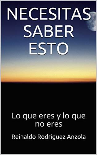 NECESITAS SABER ESTO: Lo que eres y lo que no eres (Spanish Edition)