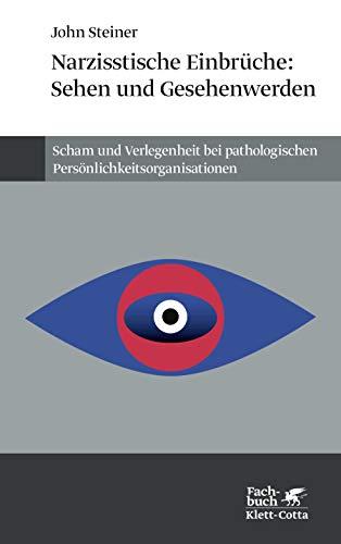 Narzißtische Einbrüche: Sehen und Gesehenwerden: Scham und Verlegenheit pathologischer Persönlichkeitsstörungen: Scham und Verlegenheit bei pathologischen Persönlichkeitsorganisationen