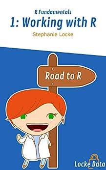 Working with R (R Fundamentals Book 1) by [Stephanie Locke]