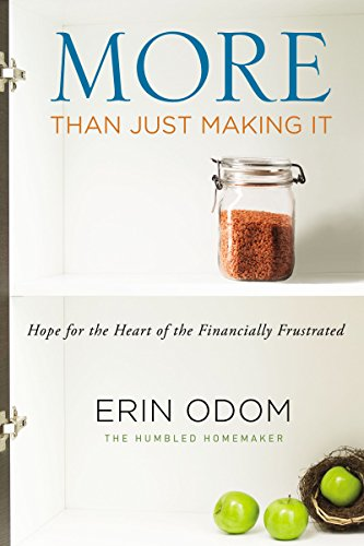 More Than Just Making It: Hope For The Financially Frustrated - Erin Odom