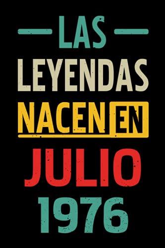 Las leyendas nacen en Julio 1976: Regalo de Cumpleaños de 45 años para Mujeres y Hombres, para Niñas y Niños   Idea de Regalo de ...   Cuaderno de Notas, Diario.