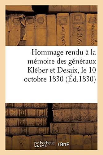 Hommage rendu à la mémoire des généraux Kléber et Desaix, le 10 octobre 1830, par la garnison: par la garde nationale de Strasbourg , intermède mêlé ... et d'évolutions militaires (Litterature)