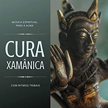 Cura Xamânica: Música Espiritual para a Alma com Ritmos Tribais