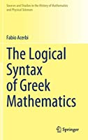 The Logical Syntax of Greek Mathematics (Sources and Studies in the History of Mathematics and Physical Sciences)
