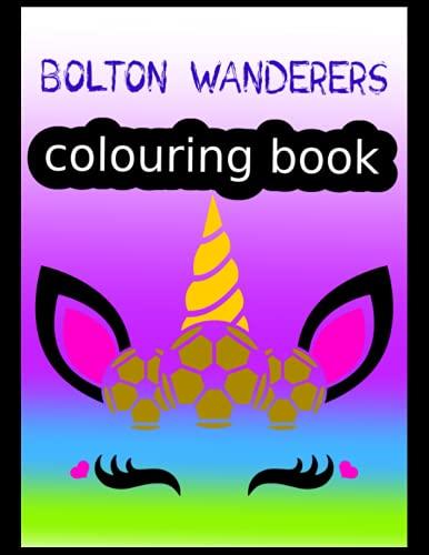 Bolton Wanderers Colouring Book: Bolton Wanderers FC Coloring Book, Bolton Wanderers Football Club, Bolton Wanderers FC Drawings, Bolton Wanderers FC Book, Bolton Wanderers FC