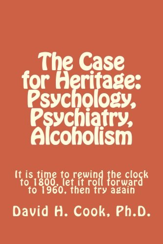 The Case for Heritage: Psychology, Psychiatry, Alcoholism: It is time to rewind the clock to 1800, l