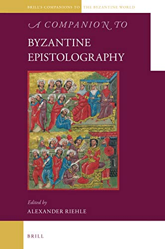 A Companion to Byzantine Epistolography (Brill's Companions to the Byzantine World, Band 7)