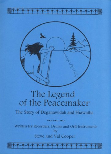 The Legend of the Peacemaker: The Story of Deganawidah and Hiawatha for Recorders, Drums, and Orff Instruments