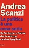 La politica è una cosa seria. Da Berlinguer a Salvini, dieci motivi per cacciare i paglia...