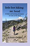little feet hiking: mt hood: 45 hikes and learning adventures for kids on Mt. Hood