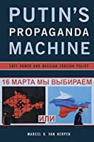 Putin's Propaganda Machine: Soft Power and Russian Foreign Policy by Marcel H. Van Herpen(2015-10-01)