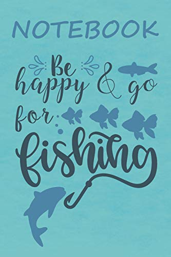 Notebook Be Happy & Go For Fishing: Notizbuch mit lustigen Cover-Sprüchen für Angler I Weiße Seiten Mit Punkteraster