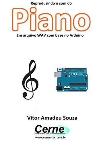 Reproduzindo o som do Piano Em arquivo WAV com base no Arduino (Portuguese Edition)
