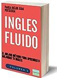 INGLES FLUIDO: EL MAS EXITOSO CURSO DE INGLES Lecciones BÁSICAS, intermedias de GRAMATICA, vocabulario y frases fáciles; para avanzar tus habilidades lingüísticas (INGLÉS FLUIDO nº 1)