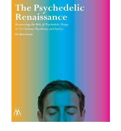 [(The Psychedelic Renaissance: Reassessing the Role of Psychedelic Drugs in 21st Century Psychiatry...