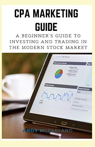 CPA MARKETING GUIDE: A Beginner's Guide to Investing and Trading in the Modern Stock Market