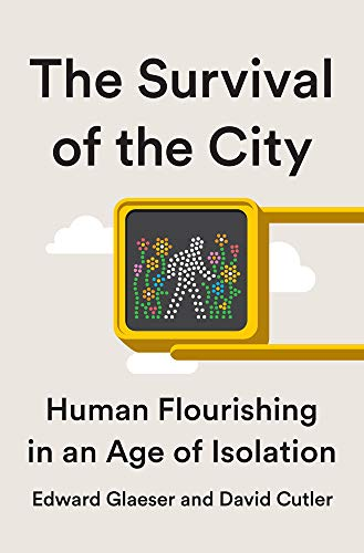 The Survival of the City: Human Flourishing in an Age of Isolation