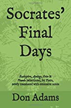 Socrates' Final Days: Euthyphro, Apology, Crito & Phaedo (selections), by Plato, newly translated with extensive notes