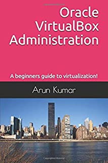 Oracle VirtualBox Administration: A beginners guide to virtualization!