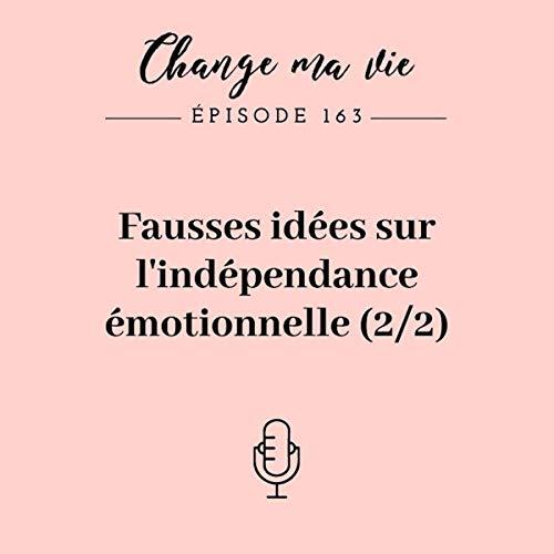 Fausses idées sur l'indépendance émotionnelle. Partie 2 de 2 cover art