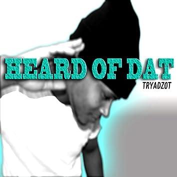 Heard of Dat