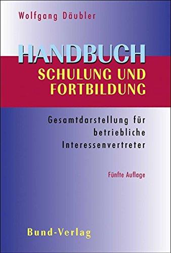 Handbuch Schulung und Fortbildung: Gesamtdarstellung für betriebliche Interessenvertreter