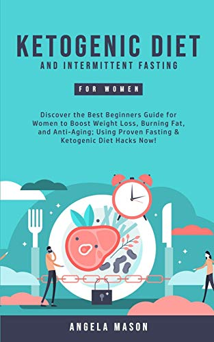 41UFCX87fbL - Ketogenic Diet and Intermittent Fasting for Women: Discover the Best Beginners Guide for Women to Boost Weight Loss, Burning Fat, and Anti-Aging; Using Proven Fasting & Ketogenic Diet Hacks Now!