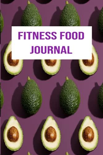 Fitness Food Journal: das tägliche Essens und Fitness Journal