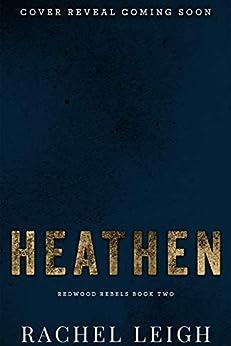 Heathen: An Enemies to Lovers Romance (Redwood Rebels Book 2) by [Rachel Leigh]