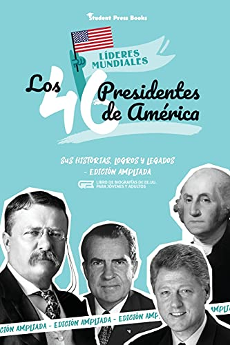 Los 46 presidentes de América: Sus historias, logros y legados - Edición ampliada (Libro de biografías de EE.UU. para jóvenes y adultos) (3) (Líderes Mundiales)