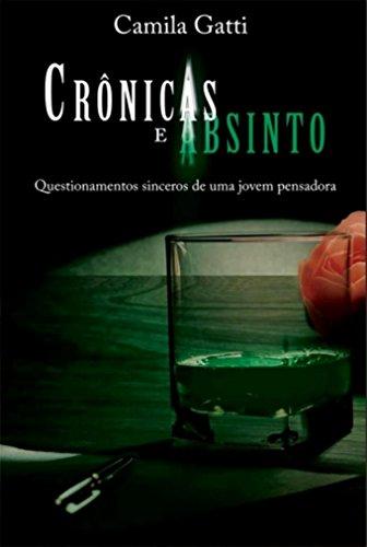 Crônicas e Absinto: Questionamentos sinceros de uma jovem pensadora (Portuguese Edition)