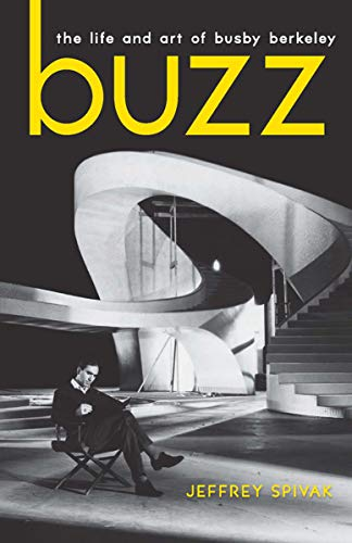 Buzz: The Life and Art of Busby Berkeley (Screen Classics)